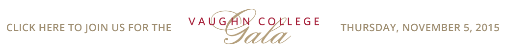 Join us for the Vaughn College Gala - Thursday, November 5. 2015